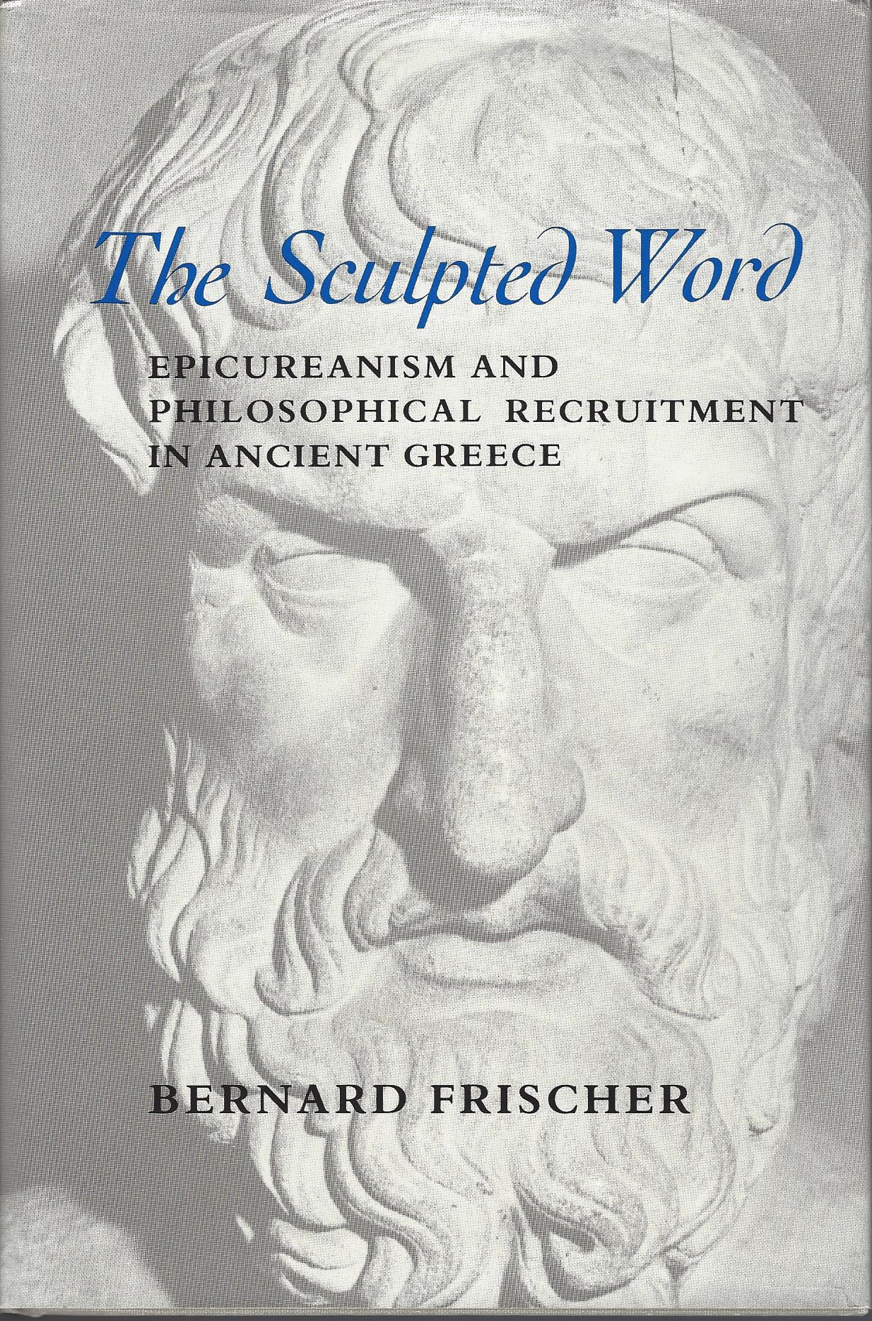 The Sculpted Word: Epicureanism and Philosophical Recruitment (print edition, 1982; revised e-book, 2006)